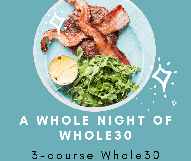 A Whole Night of Whole30 - Just BE Kitchen
